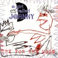 A Girl Called Johnny: Cry For The Moon