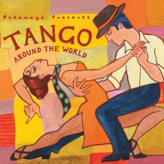 Putumayo presents: Tango Around The World